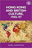 Hong Kong and British culture, 1945-97 (Studies in Imperialism MUP)