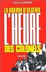 La guerre d'Algérie. Tome 3 : L'heure des colonels par Yves Courrière