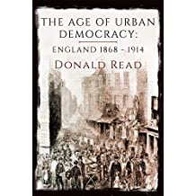 The Age of Urban Democracy: England 1868-1914