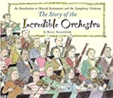 The Story of the Incredible Orchestra: An Introduction to Musical Instruments and the Symphony Orchestra
