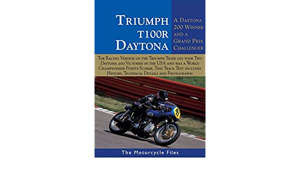 Triumph t100r daytona 1966 1969 a double winner in the daytona triumph t100r daytona 1966 1969 a double winner in the daytona 200 and a grand prix challenger the motorcycle files alan cathcart bruce cox fandeluxe Gallery