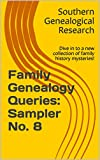 Family Genealogy Queries: Sampler No. 8: Dive in to a new collection of family history mysteries! (Southern Genealogical Research)