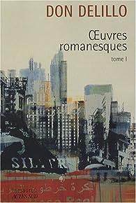 Oeuvres romanesques : Tome 1, Americana ; Joueurs ; Les Noms ; Bruit de fond ; Libra par Don DeLillo