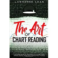 The Art of Chart Reading: A Complete Guide for Day Traders and Swing Traders of Forex, Futures, Stock and Cryptocurrency…