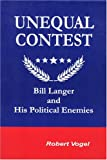 Unequal Contest : Bill Langer and His Political Enemies, Vogel, Robert, 0972005439