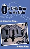 Our Little House in the Arctic, Kathy Slamp, 0971334501