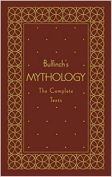Bulfinch's Mythology: The Complete Texts