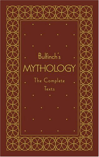 Bulfinch's Mythology: The Complete Texts