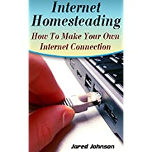 Internet Homesteading: How To Make Your Own Internet Connection