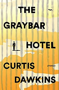 The Graybar Hotel: Stories by [Dawkins, Curtis]