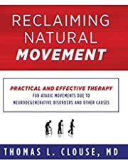 Reclaiming Natural Movement: Practical and effective therapy for ataxic movements due to neurodegenerative disorders and other causes