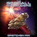 The Goodall Marauders: The Goodall Mysteries, Book 3   Gretchen Rix