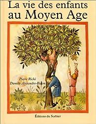 La vie des enfants au Moyen-Âge par Pierre Riché