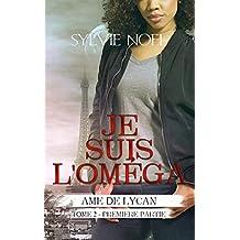 Je suis l'Oméga: 1ère Partie (Ame de Lycan t. 2) (French Edition)