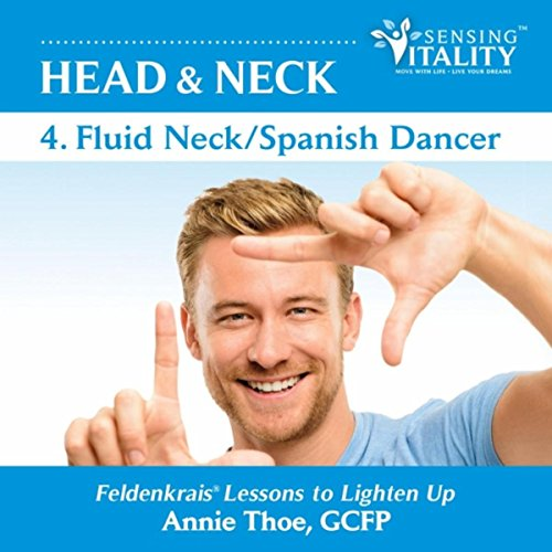 Head & Neck 4. Fluid Neck / Spanish Dancer, Feldenkrais Lessons to Lighten Up