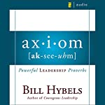 Axiom: Powerful Leadership Proverbs | Bill Hybels