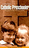 Guiding Your Catholic Preschooler, Kathy Pierce and Lori Rowland, 0963823507
