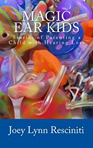 Magic Ear Kids: Stories of Parenting a Child with Hearing Loss