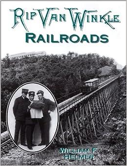 Rip Van Winkle Railroads: Canajoharie & Catskill R.R., Catskill Mountain Ry., Otis Elevating Ry., Catskill & Tannersville Ry