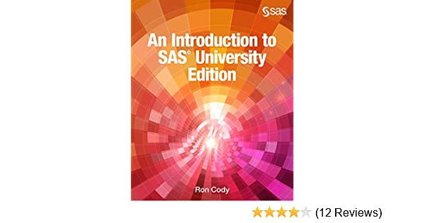 An Introduction to SAS University Edition 1, Ron Cody