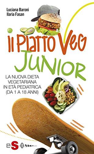 IL PIATTOVEG JUNIOR - La nuova dieta vegetariana degli italiani: La nuova dieta vegetariana in età pediatrica (da 0 a 18...