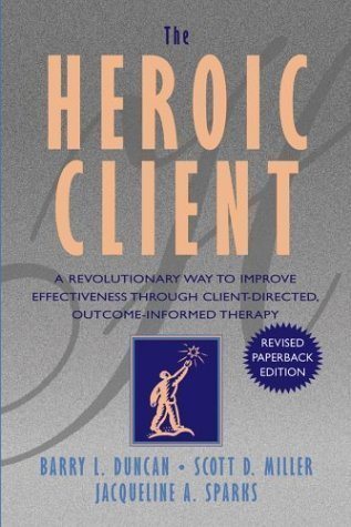 The Heroic Client: A Revolutionary Way to Improve Effectiveness Through Client Directed, Outcome Informed Therapy (Psychology) by Duncan, Barry L., Miller, Scott D., Sparks, Jacqueline A. (2004) Paperback