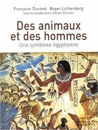 Des animaux et des hommes. Une symbiose égyptienne par Françoise Dunand