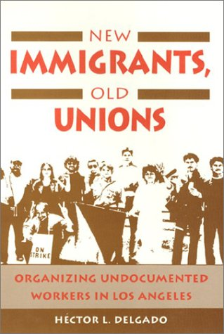 New Immigrants, Old Unions: Organizing Undocumented Workers in Los Angeles