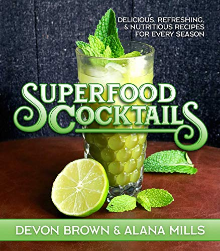 Superfood Cocktails: Delicious, Refreshing, and Healthy Recipes for Every Season by Devon Brown, Alana Mills
