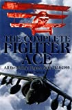 THE COMPLETE FIGHTER ACE: All the World¹s Fighter Aces, 19142000