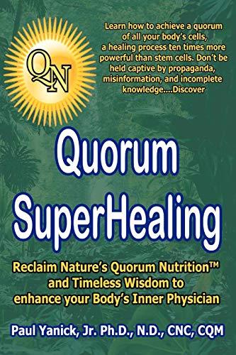 Quorum Superhealing Ph.D Paul Yanick Jr.