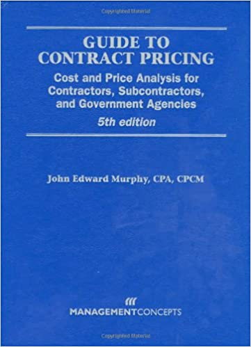 Guide to Contract Pricing: Cost and Price Analysis for Contractors, Subcontractors, and Government Agencies