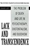 Lack and Transcendence: The Problem of Death and Life in Psychotherapy, Existentialism, and Buddhism