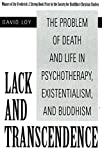 Lack and Transcendence: The Problem of Death and Life in Psychotherapy, Existentialism, and Buddhism (Paperback)