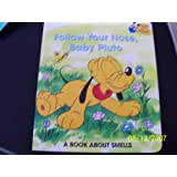 Follow Your Nose, Baby Pluto (A Book About Smells) (Babys First Disney