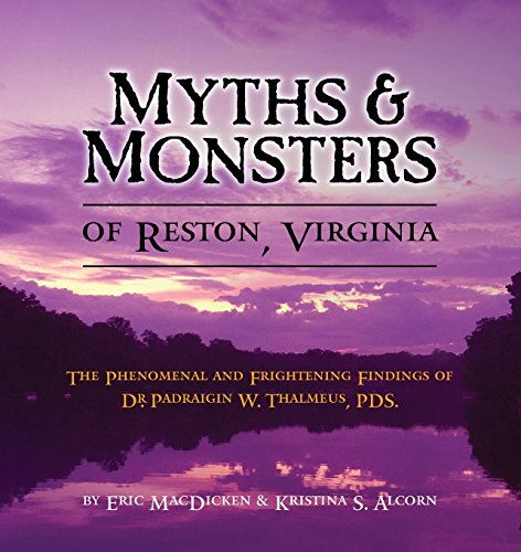 Myths & Monsters of Reston, Virginia: The Phenomenal and Frightening Findings of Dr. Padraigin W. Thalmeus, Pds.
