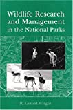 Wildlife Research and Management in the National Parks, R. Gerald Wright, 0252018249