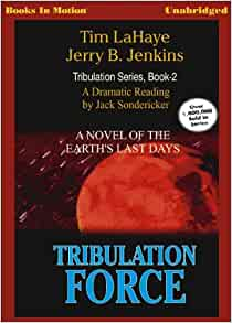 a review of tim lahaye and jerry b jenkins tribulation force Tribulation force had cyberaudience of more than a billion daily teacher of the jewish remnant at petra slain defending the old city in jerusalem returned to earth with the heavenly hosts at the glorious appearing of tim lahaye & jerry b jenkins.