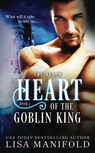 The Heart Of The Goblin King (The Realm Trilogy) (Volume 1)