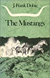 The Mustangs, J. Frank Dobie, 0292750811