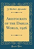 Amazon / Forgotten Books: Aristocrats of the Dahlia World, 1926 Classic Reprint (J Herbert Alexander)