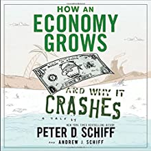 How An Economy Grows And Why It Crashes Audiobook by Peter D Schiff, Andrew J Schiff Narrated by Peter D. Schiff, Andrew J. Schiff