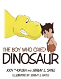 The Boy Who Cried Dinosaur, Jody Thorsen and Jeremy S. Gates, 1477109900