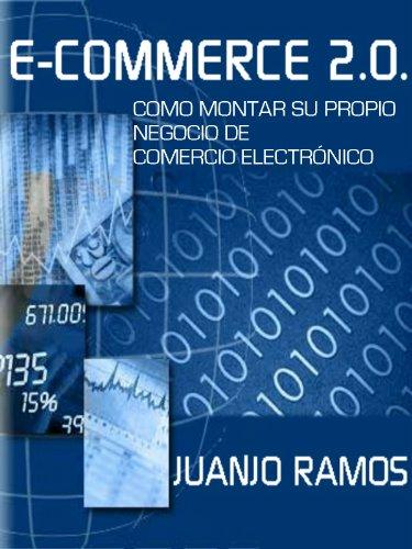 Descargar Libro E-commerce 2.0. Cómo Montar Su Propio Negocio De Comercio Electrónico Juanjo Ramos