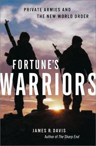 Fortune's Warriors: Private Armies and the New World Order