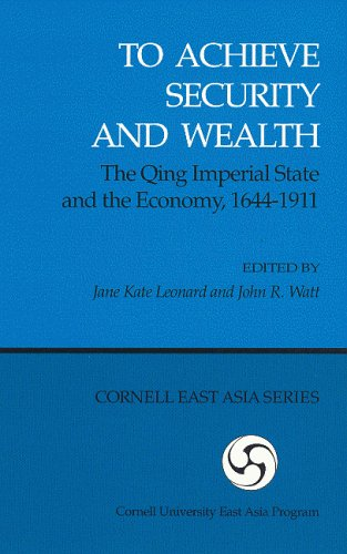 To Achieve Security and Wealth: The Qing Imperial State and the Economy, 1644-1911 (Cornell East Asia Series) PDF
