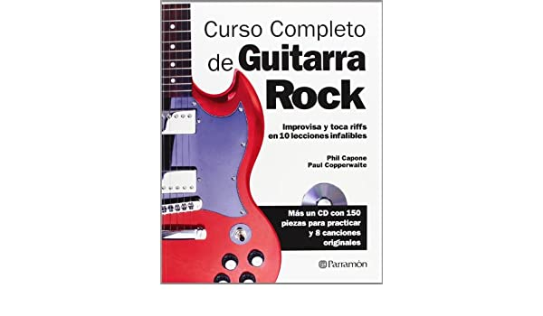 CURSO COMPLETO DE GUITARRA DE ROCK (Spanish Edition): Phil Capone, Paul Copperwaite: 9788434240476: Amazon.com: Books