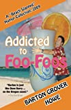 Addicted to Foo-Foos: a Beach Slapped Humor Collection (2009), Barton Howe, 1478337206