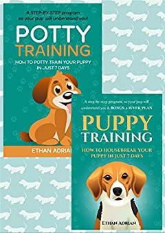 PUPPY TRAINING: HOW TO TRAIN YOUR PUPPY IN JUST 7 DAYS & POTTY TRAINING FOR PUPPIES Complete Guide: A step-by-step puppy training program SET OF TWO BOOKS & BONUS 1-WEEK PLAN (train your puppy right)