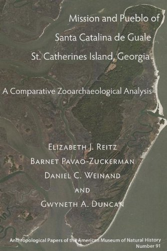 Mission and Pueblo of Santa Catalina de Guale, St. Catherines Island, Georgia: A Comparative Zooarchaeological Analysis (American Museum of Natural History Anthropological Papers)